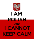 I AM  POLISH AND I CANNOT KEEP CALM - Personalised Poster large