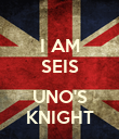 I AM SEIS  UNO'S KNIGHT - Personalised Poster large