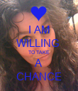 I AM WILLING  TO TAKE A CHANCE - Personalised Poster large