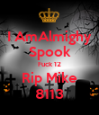 I AmAlmighy Spook Fuck 12 Rip Mike 8113 - Personalised Poster large