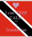 "I can""KEEP CALM I am  A Trinidadian - Personalised Poster small"