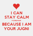 I CAN STAY CALM FOREVER BECAUSE I AM YOUR JUGNI - Personalised Poster large