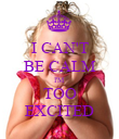 I CAN'T BE CALM I'M TOO EXCITED - Personalised Poster large