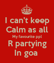I can't keep Calm as all My favourite ppl R partying In goa  - Personalised Poster large
