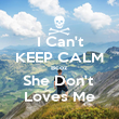 I Can't KEEP CALM Bcoz  She Don't  Loves Me - Personalised Poster large
