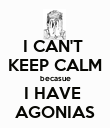 I CAN'T  KEEP CALM becasue I HAVE  AGONIAS - Personalised Poster large
