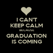 I CAN'T KEEP CALM BECAUSE GRADUATION IS COMING - Personalised Poster large
