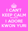 I CAN'T KEEP CALM BECAUSE I ADORE KWON YURI - Personalised Poster large