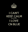 I CAN'T KEEP CALM BECAUSE  I LOVE CN BLUE - Personalised Poster large