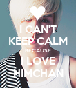 I CAN'T KEEP CALM BECAUSE I LOVE HIMCHAN - Personalised Poster large