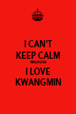 I CAN'T KEEP CALM BECAUSE I LOVE KWANGMIN - Personalised Poster large