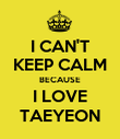 I CAN'T KEEP CALM BECAUSE I LOVE TAEYEON - Personalised Poster large