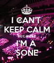 I CAN'T  KEEP CALM BECAUSE I'M A  SONE - Personalised Poster large
