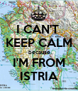 I CAN'T  KEEP CALM because I'M FROM ISTRIA - Personalised Poster large