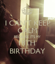 I CAN'T KEEP CALM BECAUSE IT'S MY  18TH  BIRTHDAY - Personalised Poster large