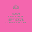 I CAN'T  KEEP CALM  BECAUSE MY BEST FRIEND'S  BIRTHDAY'S COMING SOON  - Personalised Poster large