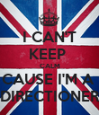 I CAN'T KEEP  CALM CAUSE I'M A  DIRECTIONER - Personalised Poster large