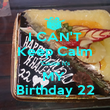 I CAN'T Keep Calm 'Cause it's MY  Birthday 22 - Personalised Poster large