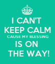 I CAN'T  KEEP CALM CAUSE MY BLESSING IS ON   THE WAY! - Personalised Poster small