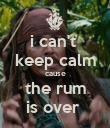 i can't  keep calm cause the rum is over  - Personalised Poster large