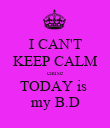 I CAN'T KEEP CALM cause TODAY is  my B.D - Personalised Poster large