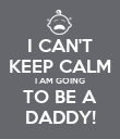 I CAN'T KEEP CALM I AM GOING TO BE A DADDY! - Personalised Poster large