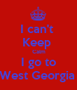 I can't  Keep  Calm I go to West Georgia  - Personalised Poster large