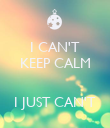 I CAN'T KEEP CALM   I JUST CAN'T - Personalised Poster large