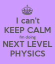 I can't KEEP CALM I'm doing NEXT LEVEL PHYSICS - Personalised Poster large