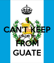 I CAN'T KEEP CALM I'M FROM GUATE - Personalised Poster large