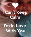 I Can't Keep  Calm   I'm In Love   With You  - Personalised Poster large