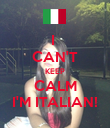 I  CAN'T KEEP CALM I'M ITALIAN! - Personalised Poster large