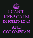 I CAN'T  KEEP CALM I'M PUERTO RICAN AND COLOMBIAN - Personalised Poster large