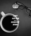 I CAN'T KEEP CALM I WORK IN REGULATORY AFFAIRS - Personalised Poster large