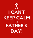 I CAN'T KEEP CALM IT'S FATHER'S DAY! - Personalised Poster large