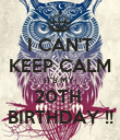 I CAN'T KEEP CALM IT'S MY  20TH  BIRTHDAY !! - Personalised Poster large
