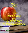 I CAN'T KEEP CALM IT'S MY FIRST DAY AT MIDDLE SCHOOL - Personalised Poster large