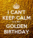 I CAN'T KEEP CALM IT'S MY GOLDEN BIRTHDAY - Personalised Poster large