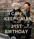 I CAN'T KEEP CALM ITS MY 21ST  BIRTHDAY  - Personalised Poster large