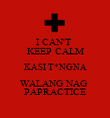 I CAN'T  KEEP CALM KASI T*NGNA WALANG NAG  PAPRACTICE - Personalised Large Wall Decal
