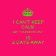 I CAN'T KEEP CALM MY FOUNDERS DAY IS 2 DAYS AWAY - Personalised Poster large