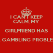 I CAN'T KEEP CALM, MY  GIRLFRIEND HAS A GAMBLING PROBLEM  - Personalised Poster large