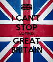 I CAN'T  STOP LOVING GREAT BRITAIN - Personalised Poster large
