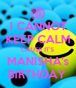 I CANNOT KEEP CALM CAUSE IT'S  MANISHA's BIRTHDAY  - Personalised Poster small