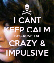 I CANT KEEP CALM BECAUSE I M  CRAZY & IMPULSIVE - Personalised Poster large