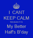 I  CANT KEEP CALM because it is My Better Half's B'day - Personalised Poster large