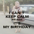I CAN'T  KEEP CALM BECAUSE IT'S MY BIRTHDAY - Personalised Poster large
