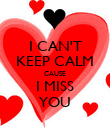 I CAN'T KEEP CALM CAUSE I MISS YOU - Personalised Poster large