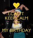 I CAN'T  KEEP CALM `CAUSE  It's MY BIRTHDAY - Personalised Poster large