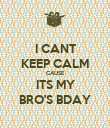 I CANT KEEP CALM CAUSE ITS MY BRO'S BDAY - Personalised Poster large